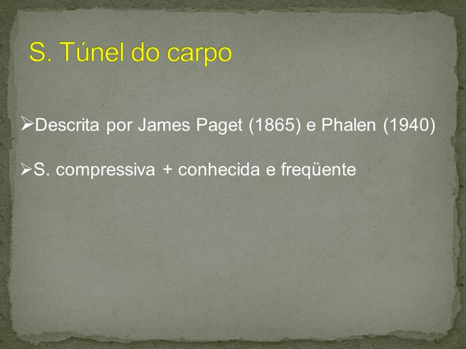 Descrita por James Paget (1865) e Phalen (1940) S. compressiva + conhecida e freqüente