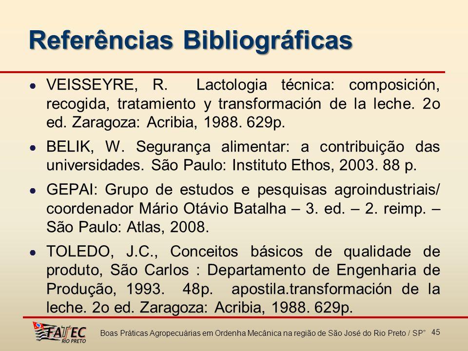 45 Referências Bibliográficas VEISSEYRE, R. Lactologia técnica: composición, recogida, tratamiento y transformación de la leche. 2o ed. Zaragoza: Acri