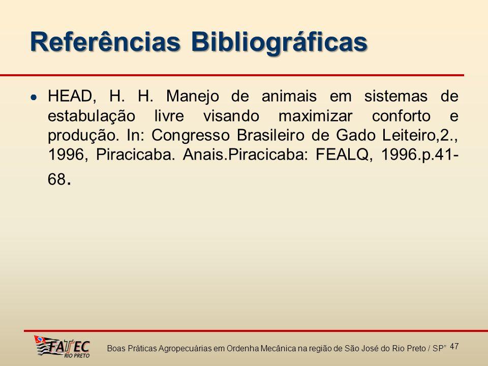 Referências Bibliográficas HEAD, H. H. Manejo de animais em sistemas de estabulação livre visando maximizar conforto e produção. In: Congresso Brasile