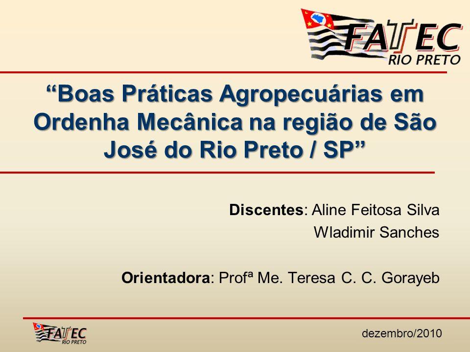 Junho/2010 Boas Práticas Agropecuárias em Ordenha Mecânica na região de São José do Rio Preto / SP Discentes: Aline Feitosa Silva Wladimir Sanches Ori