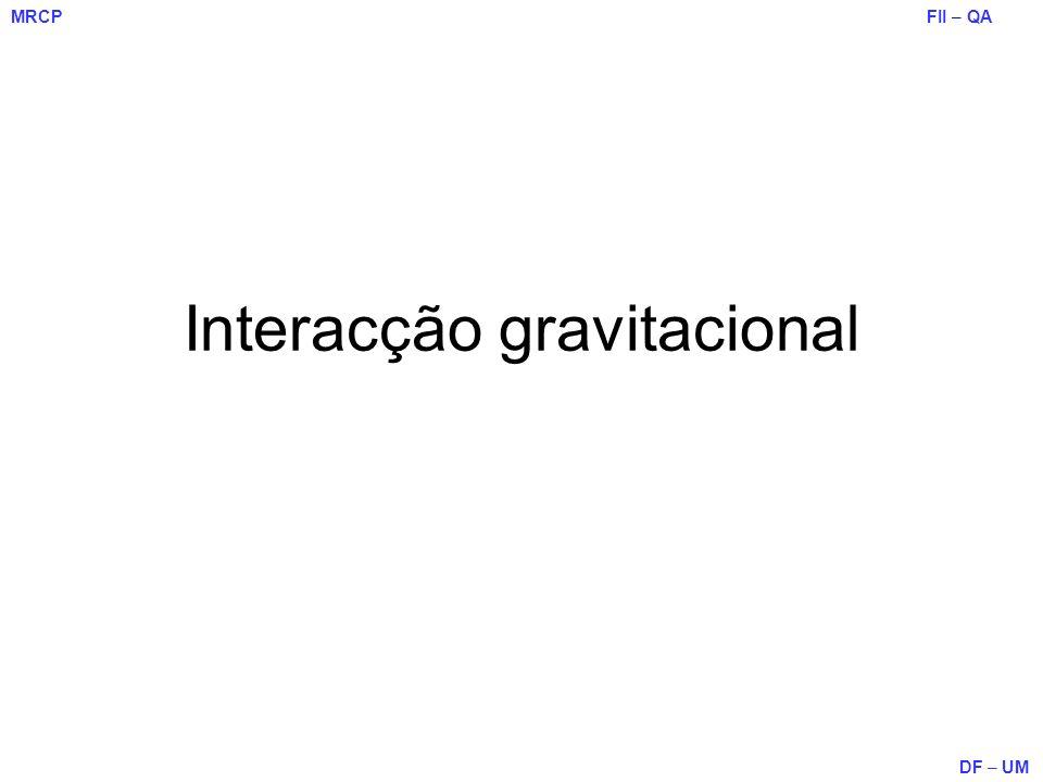 FII – QA DF – UM MRCP Interacção gravitacional