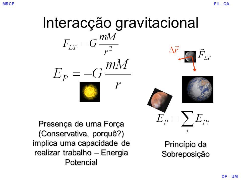 FII – QA DF – UM MRCP Interacção gravitacional Presença de uma Força (Conservativa, porquê?) implica uma capacidade de realizar trabalho – Energia Pot