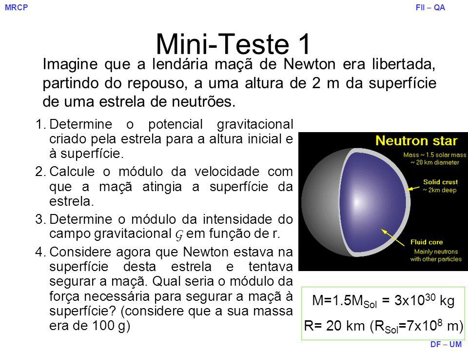 FII – QA DF – UM MRCP 1.Determine o potencial gravitacional criado pela estrela para a altura inicial e à superfície. 2.Calcule o módulo da velocidade