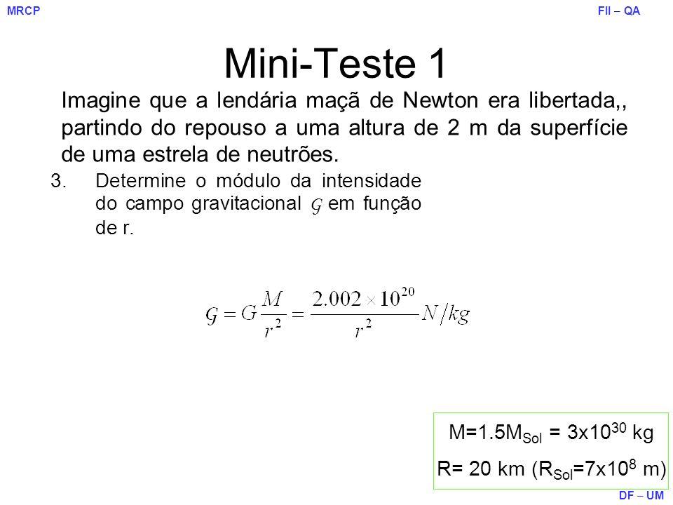 FII – QA DF – UM MRCP Mini-Teste 1 Imagine que a lendária maçã de Newton era libertada,, partindo do repouso a uma altura de 2 m da superfície de uma