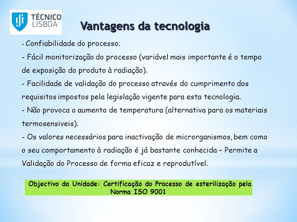 Vantagens da tecnologia - Confiabilidade do processo. - Fácil monitorização do processo (variável mais importante é o tempo de exposição do produto à