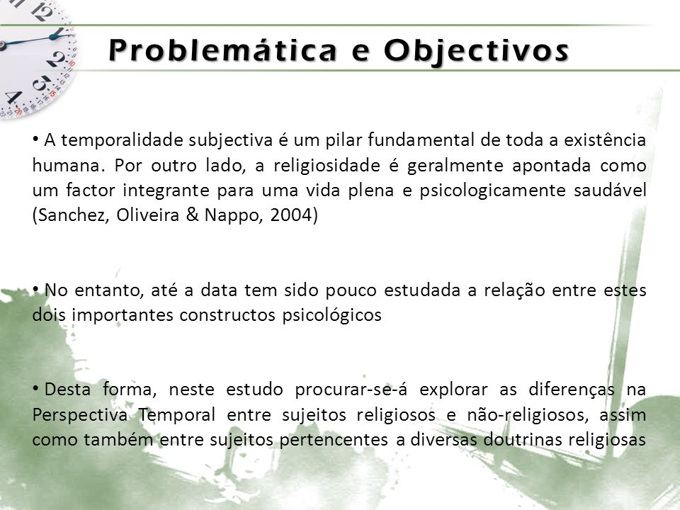 Problemática e Objectivos A temporalidade subjectiva é um pilar fundamental de toda a existência humana.