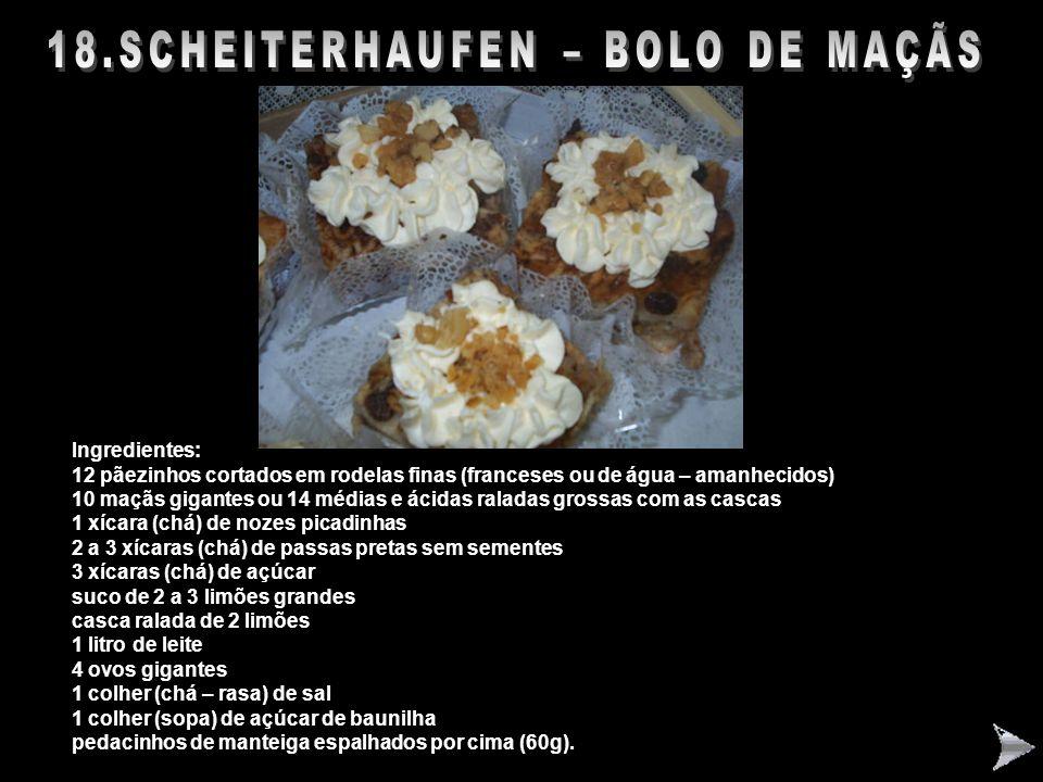 SCHEITERHAUFEN – BOLO ALEMÃO DE MAÇÃS – PASSO A PASSO Ingredientes: 12 pãezinhos cortados em rodelas finas (franceses ou de água – amanhecidos) 10 maç