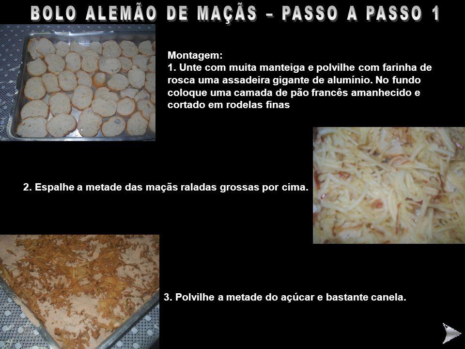 BOLO ALEMÃO DE MAÇÃS – PASSO A PASSO 1 Montagem: 1. Unte com muita manteiga e polvilhe com farinha de rosca uma assadeira gigante de alumínio. No fund