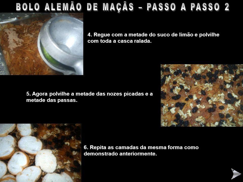 BOLO ALEMÃO DE MAÇÃS – PASSO A PASSO 2 4. Regue com a metade do suco de limão e polvilhe com toda a casca ralada. 5. Agora polvilhe a metade das nozes