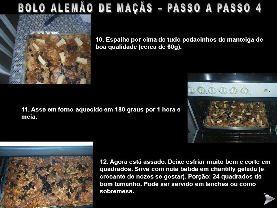 BOLO ALEMÃO DE MAÇÃS – PASSO A PASSO 4 10. Espalhe por cima de tudo pedacinhos de manteiga de boa qualidade (cerca de 60g). 11. Asse em forno aquecido