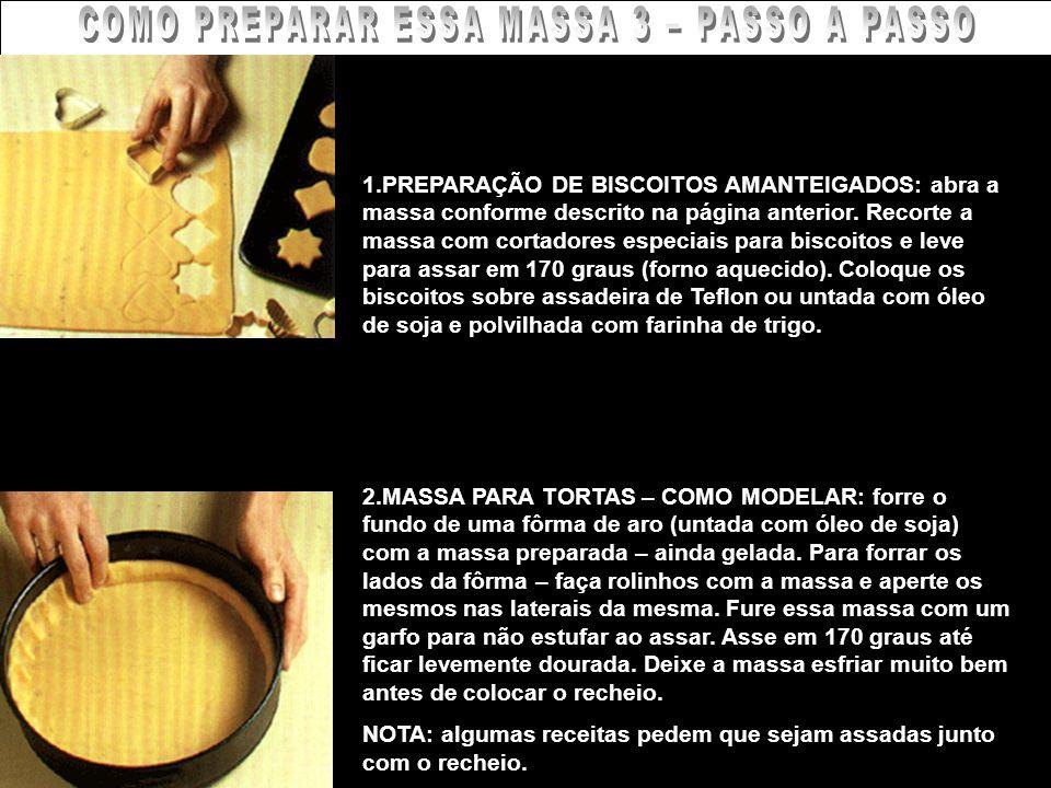 COMO PREPARAR ESSA MASSA 3 – PASSO A PASSO 1.PREPARAÇÃO DE BISCOITOS AMANTEIGADOS: abra a massa conforme descrito na página anterior. Recorte a massa