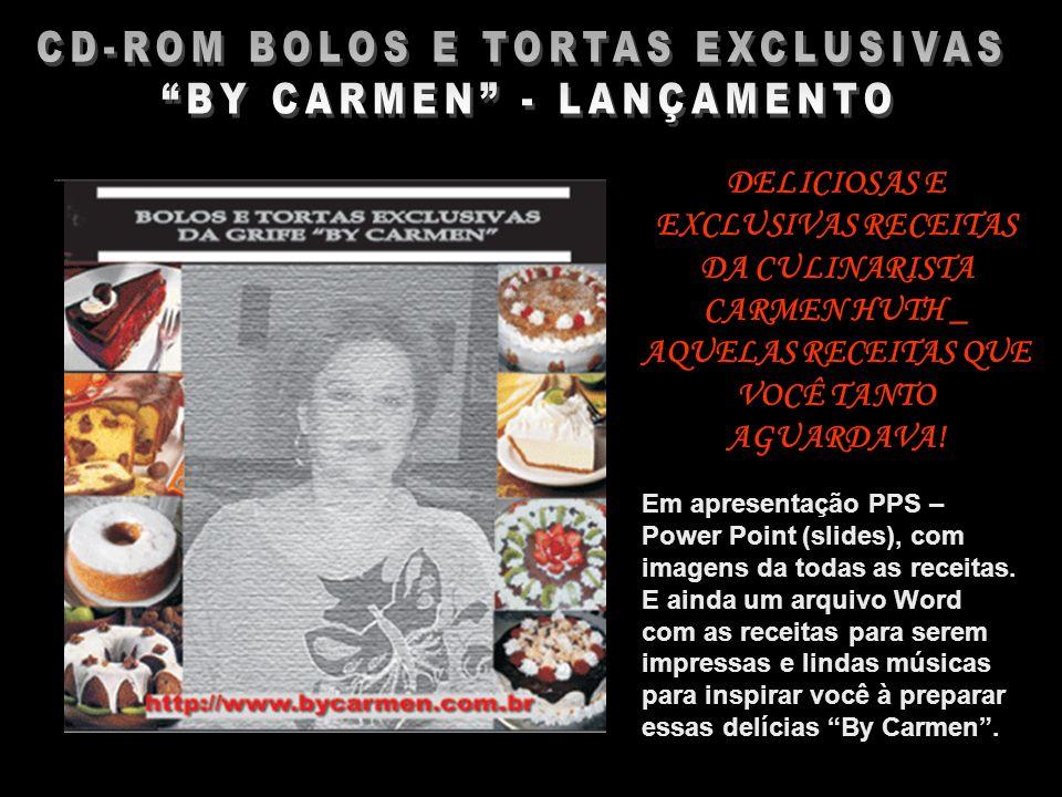 CD-ROM BOLOS E TORTAS EXCLUSIVAS BY CARMEN – LANÇAMENTO DELICIOSAS E EXCLUSIVAS RECEITAS DA CULINARISTA CARMEN HUTH _ AQUELAS RECEITAS QUE VOCÊ TANTO