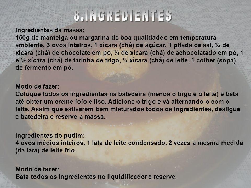 INGREDIENTES Ingredientes da massa: 150g de manteiga ou margarina de boa qualidade e em temperatura ambiente, 3 ovos inteiros, 1 xícara (chá) de açúca