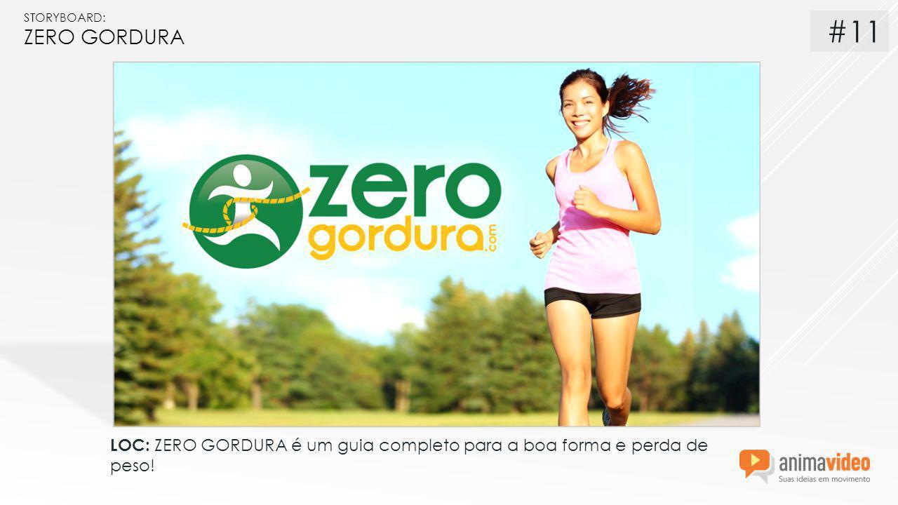 STORYBOARD: ZERO GORDURA LOC: ZERO GORDURA é um guia completo para a boa forma e perda de peso! #11