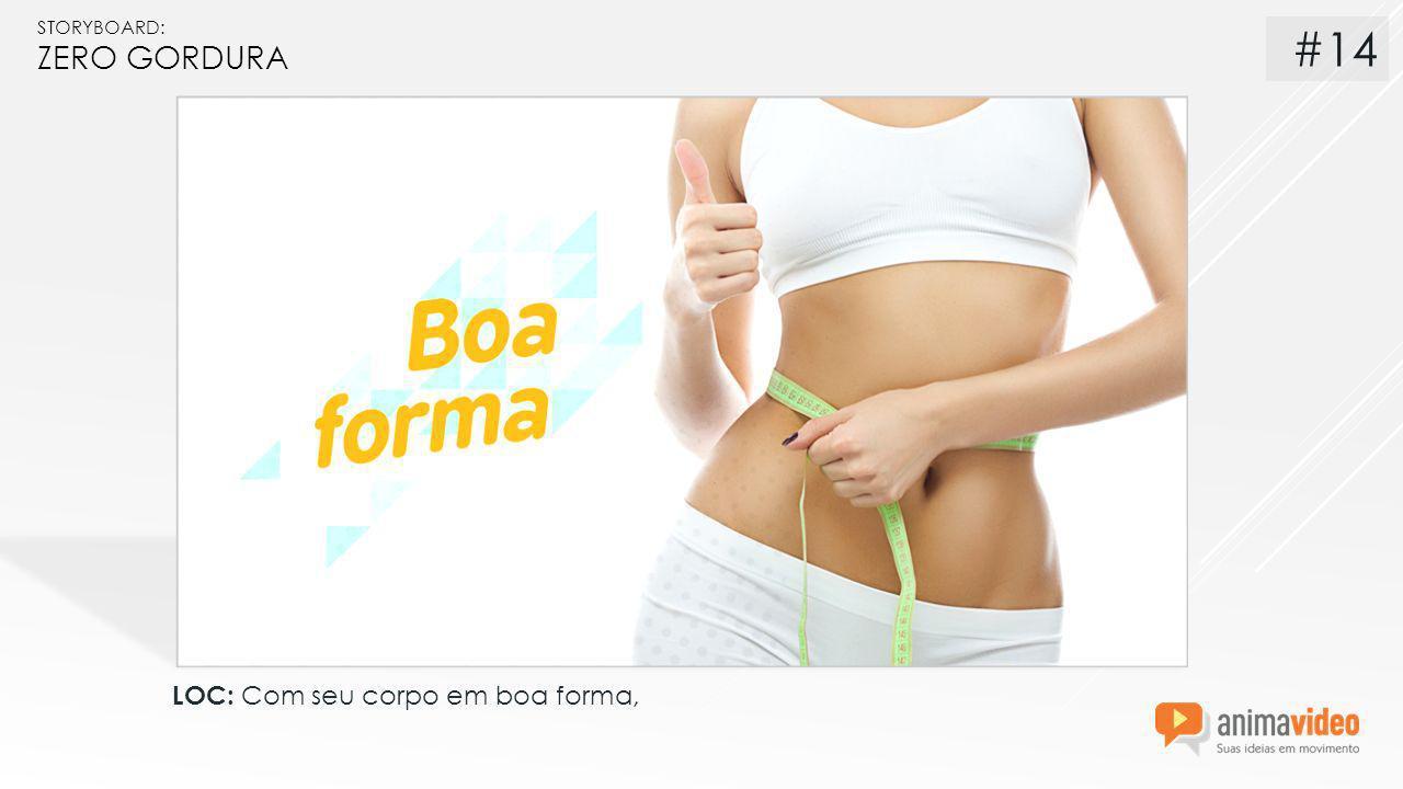 STORYBOARD: ZERO GORDURA LOC: Com seu corpo em boa forma, #14