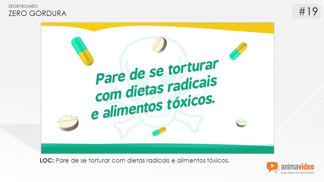 STORYBOARD: ZERO GORDURA LOC: Pare de se torturar com dietas radicais e alimentos tóxicos. #19