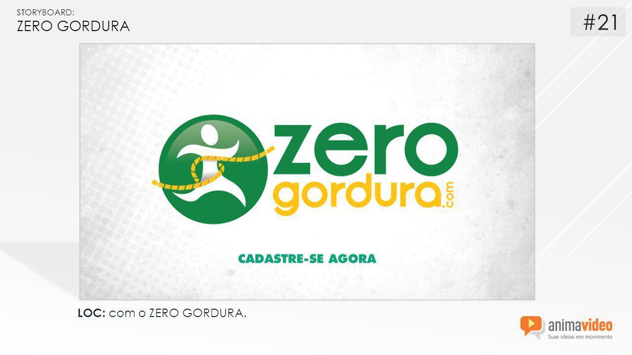 STORYBOARD: ZERO GORDURA LOC: com o ZERO GORDURA. #21