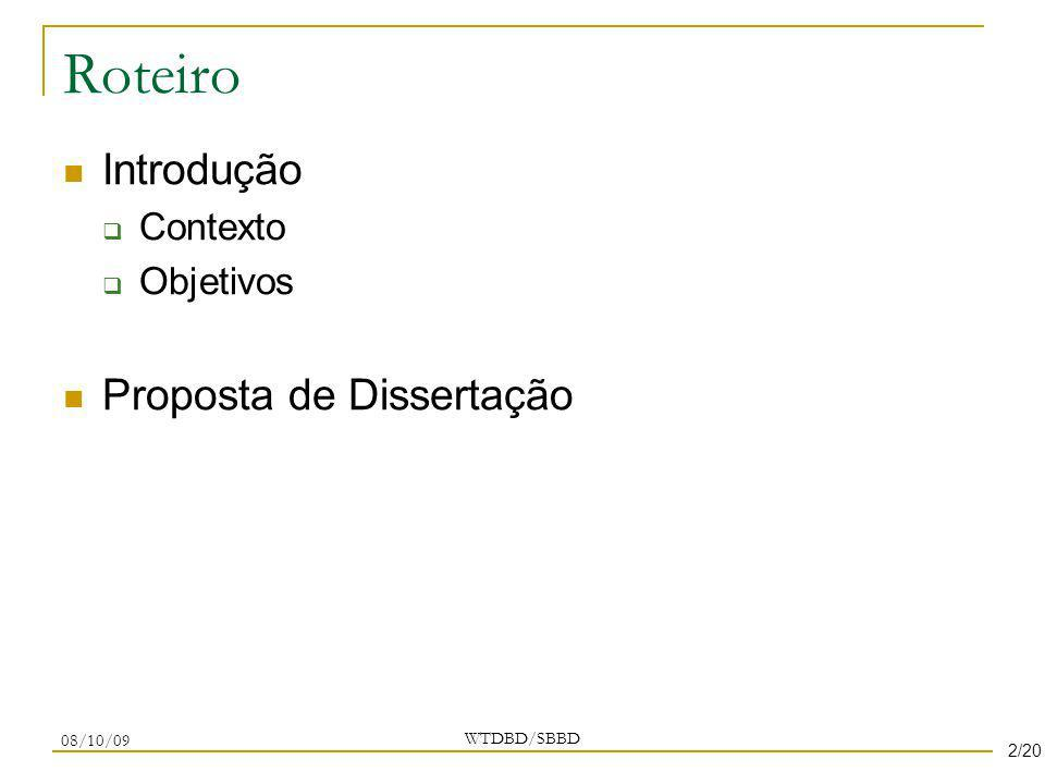 Roteiro Introdução Contexto Objetivos Proposta de Dissertação WTDBD/SBBD 08/10/09 2/20