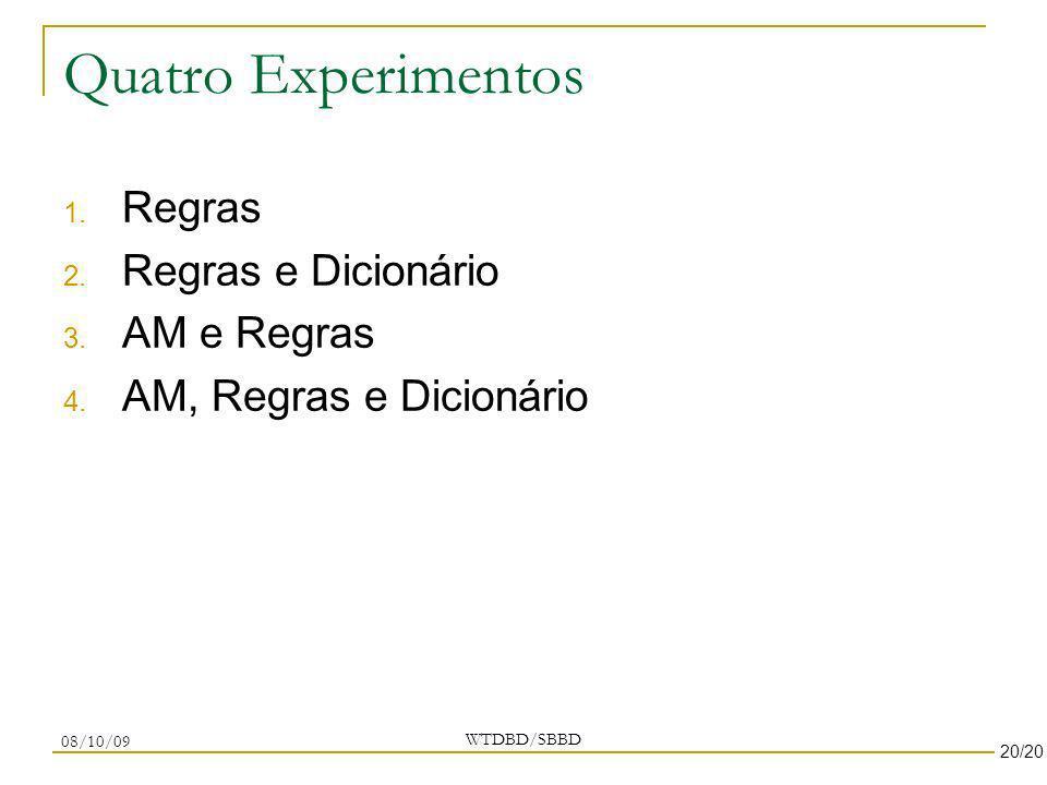 Quatro Experimentos 1. Regras 2. Regras e Dicionário 3. AM e Regras 4. AM, Regras e Dicionário WTDBD/SBBD 08/10/09 20/20