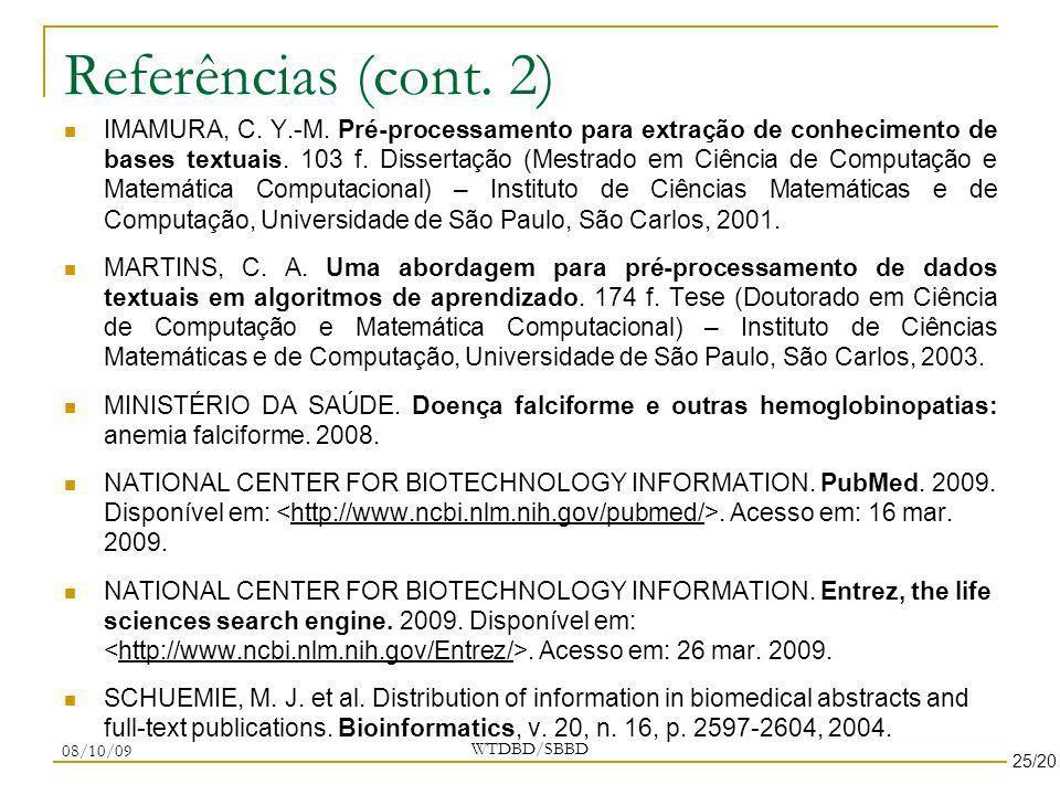Referências (cont. 2) IMAMURA, C. Y.-M. Pré-processamento para extração de conhecimento de bases textuais. 103 f. Dissertação (Mestrado em Ciência de