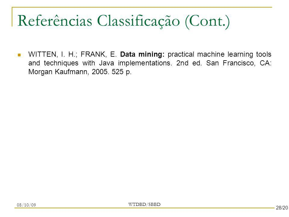 Referências Classificação (Cont.) WITTEN, I. H.; FRANK, E. Data mining: practical machine learning tools and techniques with Java implementations. 2nd