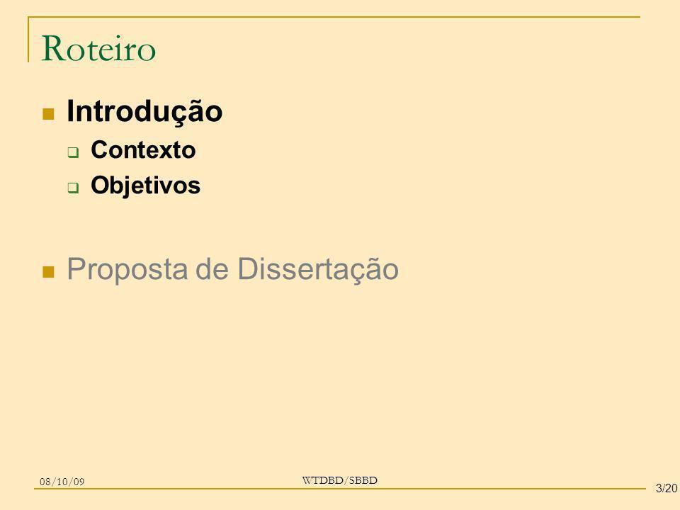 Roteiro Introdução Contexto Objetivos Proposta de Dissertação WTDBD/SBBD 08/10/09 3/20