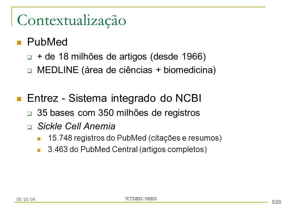 Contextualização PubMed + de 18 milhões de artigos (desde 1966) MEDLINE (área de ciências + biomedicina) Entrez - Sistema integrado do NCBI 35 bases c