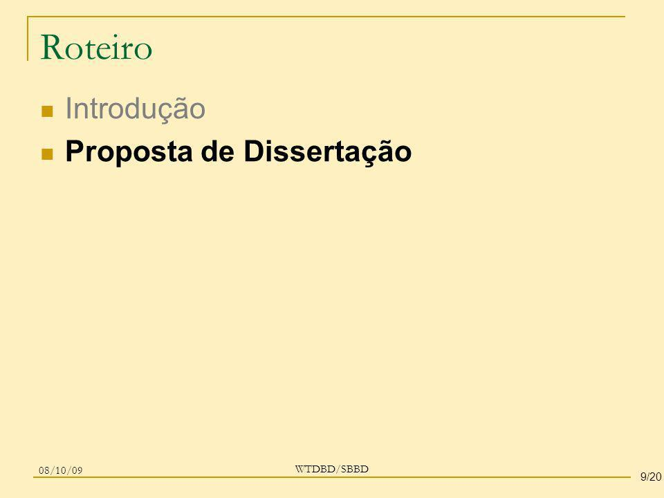 Roteiro Introdução Proposta de Dissertação WTDBD/SBBD 08/10/09 9/20