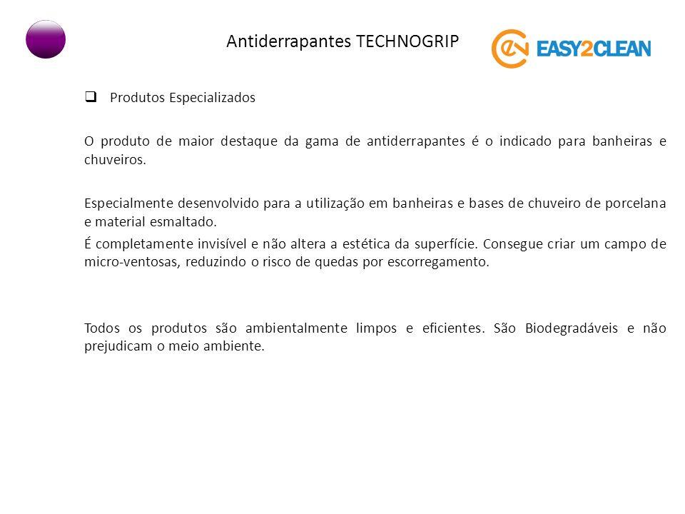 Antiderrapantes TECHNOGRIP Produtos Especializados O produto de maior destaque da gama de antiderrapantes é o indicado para banheiras e chuveiros. Esp