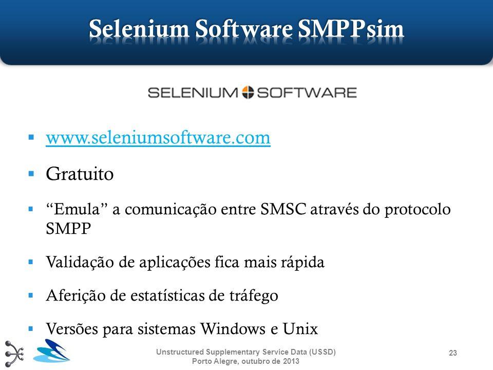 www.seleniumsoftware.com Gratuito Emula a comunicação entre SMSC através do protocolo SMPP Validação de aplicações fica mais rápida Aferição de estatí