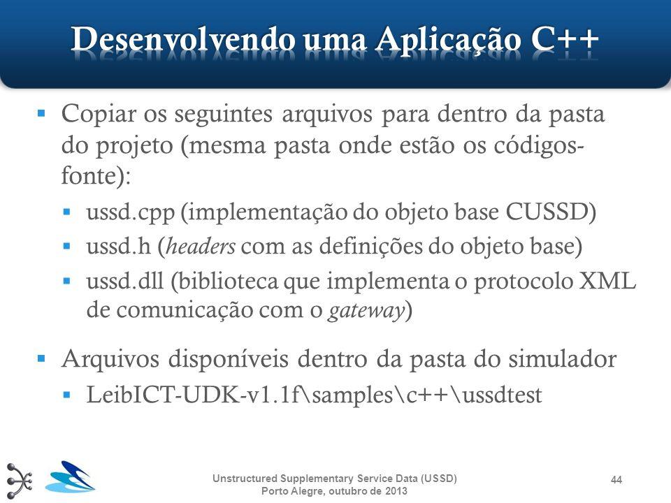 Copiar os seguintes arquivos para dentro da pasta do projeto (mesma pasta onde estão os códigos- fonte): ussd.cpp (implementação do objeto base CUSSD)
