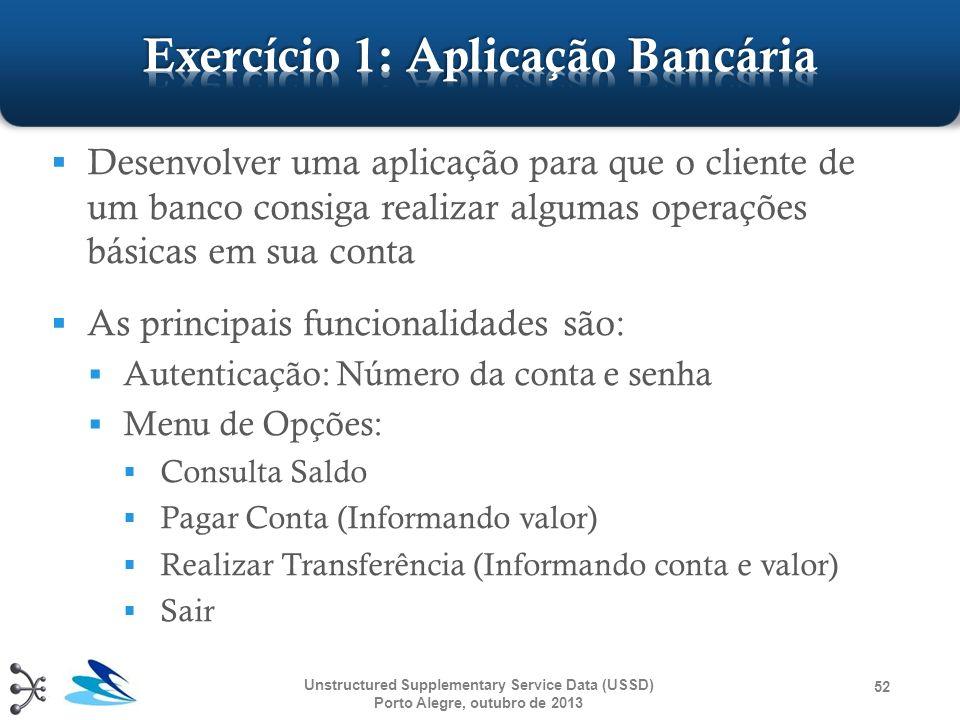 Desenvolver uma aplicação para que o cliente de um banco consiga realizar algumas operações básicas em sua conta As principais funcionalidades são: Au