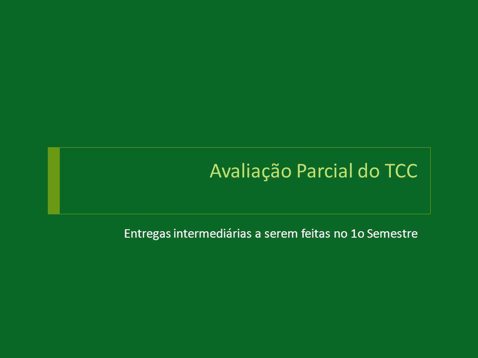 Avaliação Parcial do TCC Entregas intermediárias a serem feitas no 1o Semestre
