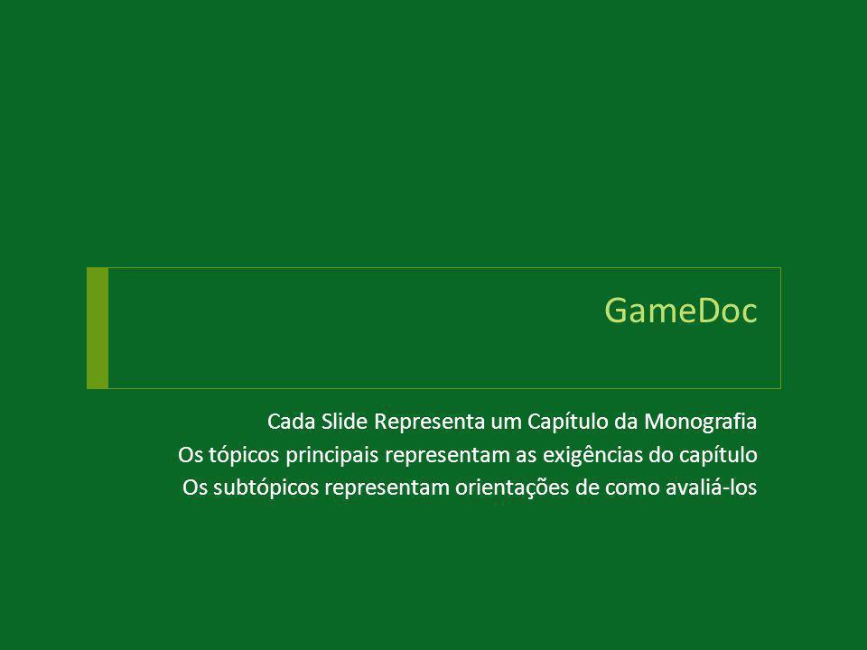 GameDoc Cada Slide Representa um Capítulo da Monografia Os tópicos principais representam as exigências do capítulo Os subtópicos representam orientaç