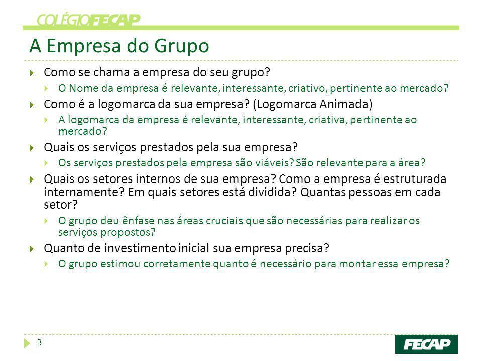A Empresa do Grupo Como se chama a empresa do seu grupo? O Nome da empresa é relevante, interessante, criativo, pertinente ao mercado? Como é a logoma