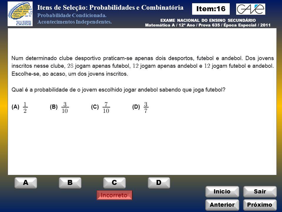 InicioSair C Itens de Seleção: Probabilidades e Combinatória Incorreto Probabilidade Condicionada.