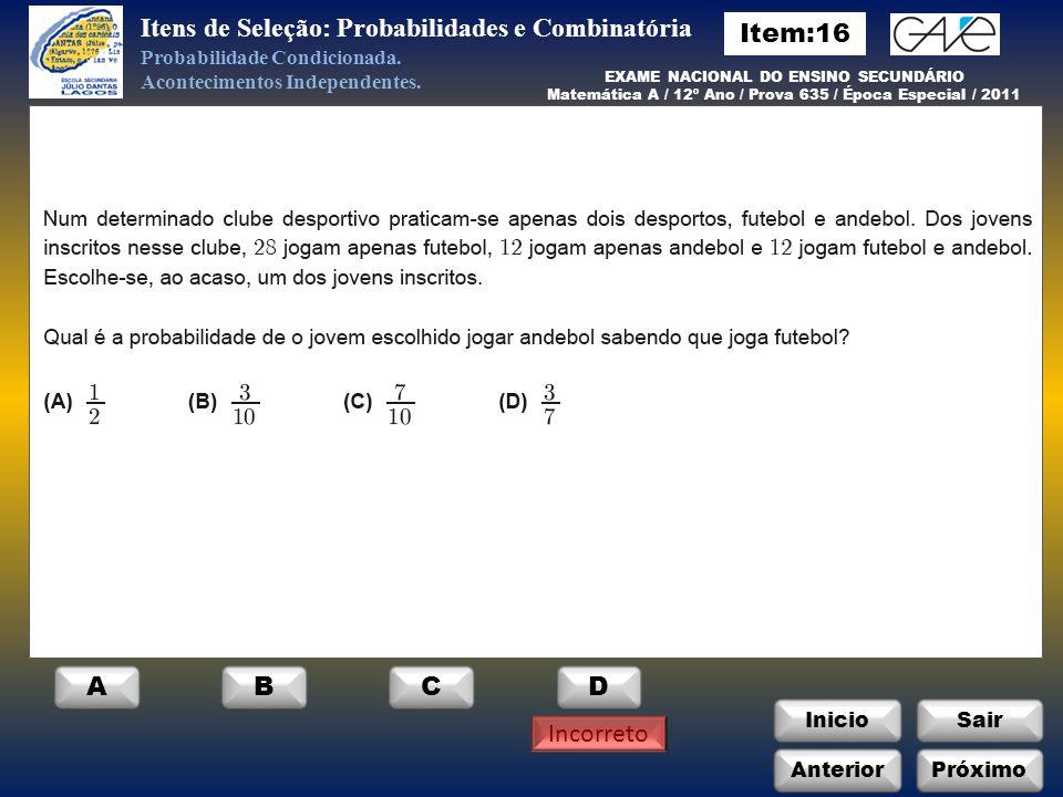 InicioSair D Incorreto Itens de Seleção: Probabilidades e Combinatória Probabilidade Condicionada.