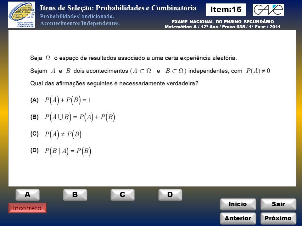 InicioSair Incorreto ABCD Anterior Itens de Seleção: Probabilidades e Combinatória Probabilidade Condicionada.
