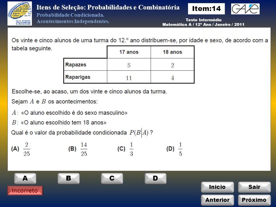 InicioSair Anterior ABCD Incorreto Itens de Seleção: Probabilidades e Combinatória Probabilidade Condicionada.