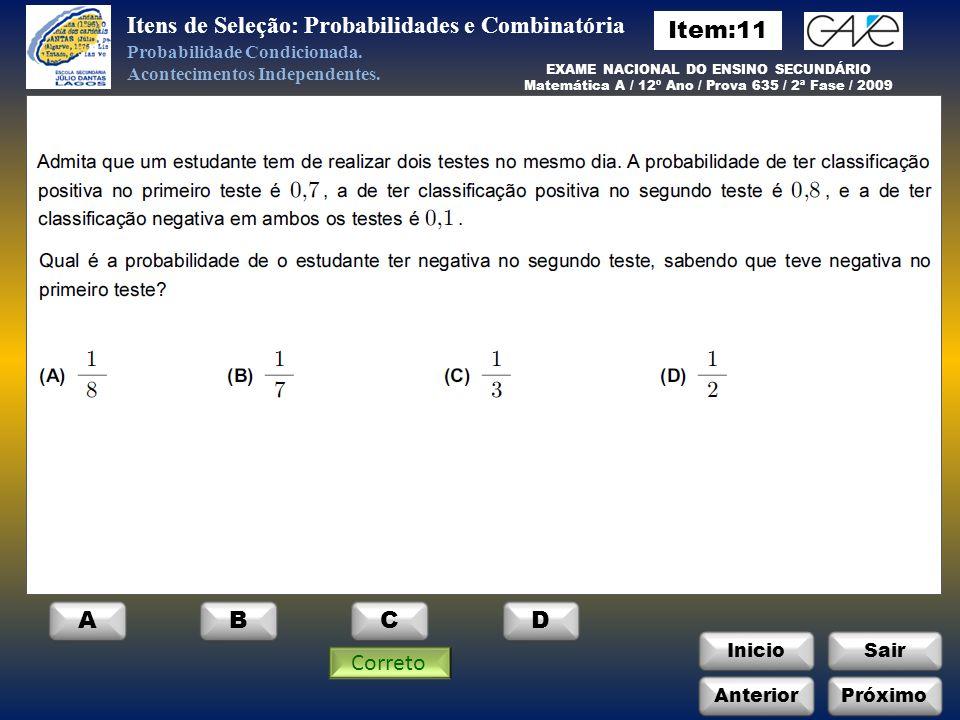 InicioSair Correto Anterior ABCD Itens de Seleção: Probabilidades e Combinatória Probabilidade Condicionada.