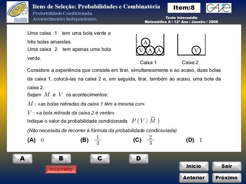 InicioSair Incorreto Anterior ABC Itens de Seleção: Probabilidades e Combinatória Probabilidade Condicionada.