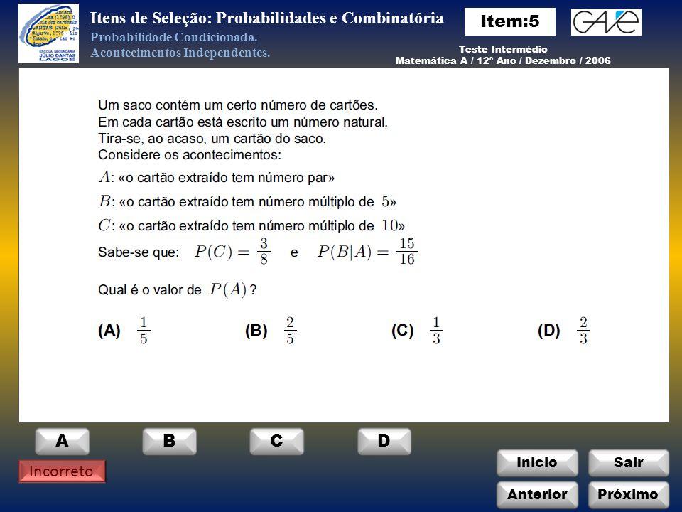InicioSair Incorreto Anterior ABCD Itens de Seleção: Probabilidades e Combinatória Probabilidade Condicionada.