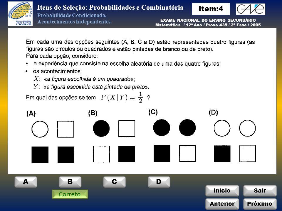 InicioSair Anterior ABCD Itens de Seleção: Probabilidades e Combinatória Próximo Probabilidade Condicionada.