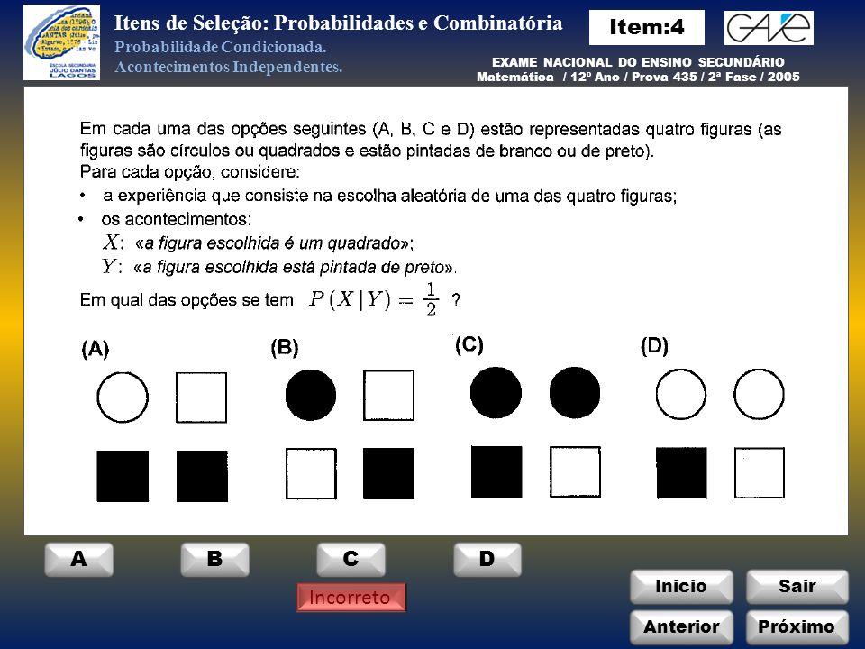 InicioSair Anterior ABCD Itens de Seleção: Probabilidades e Combinatória Próximo Incorreto Probabilidade Condicionada.