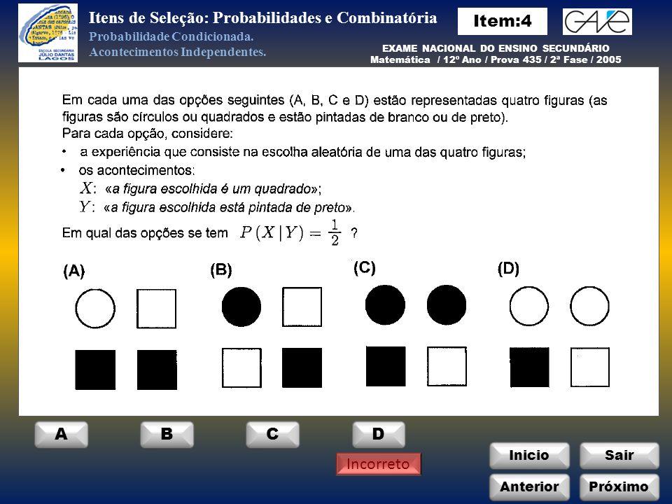 InicioSair Incorreto Anterior ABCD Itens de Seleção: Probabilidades e Combinatória Próximo Probabilidade Condicionada.