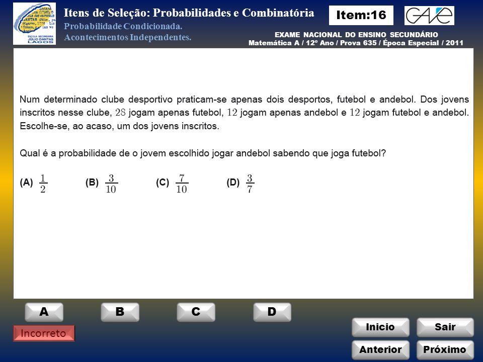 InicioSair A Incorreto Itens de Seleção: Probabilidades e Combinatória Probabilidade Condicionada.