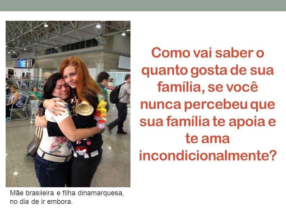 Como vai saber o quanto gosta de sua família, se você nunca percebeu que sua família te apoia e te ama incondicionalmente? Mãe brasileira e filha dina