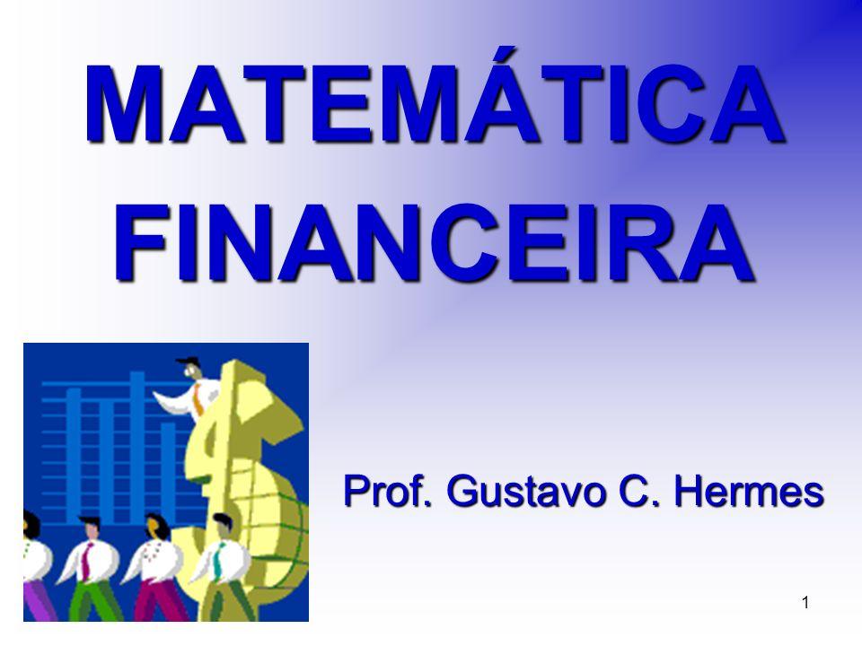1 MATEMÁTICA FINANCEIRA Prof. Gustavo C. Hermes