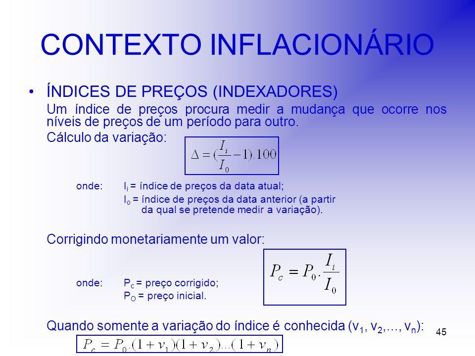 45 CONTEXTO INFLACIONÁRIO ÍNDICES DE PREÇOS (INDEXADORES) Um índice de preços procura medir a mudança que ocorre nos níveis de preços de um período para outro.
