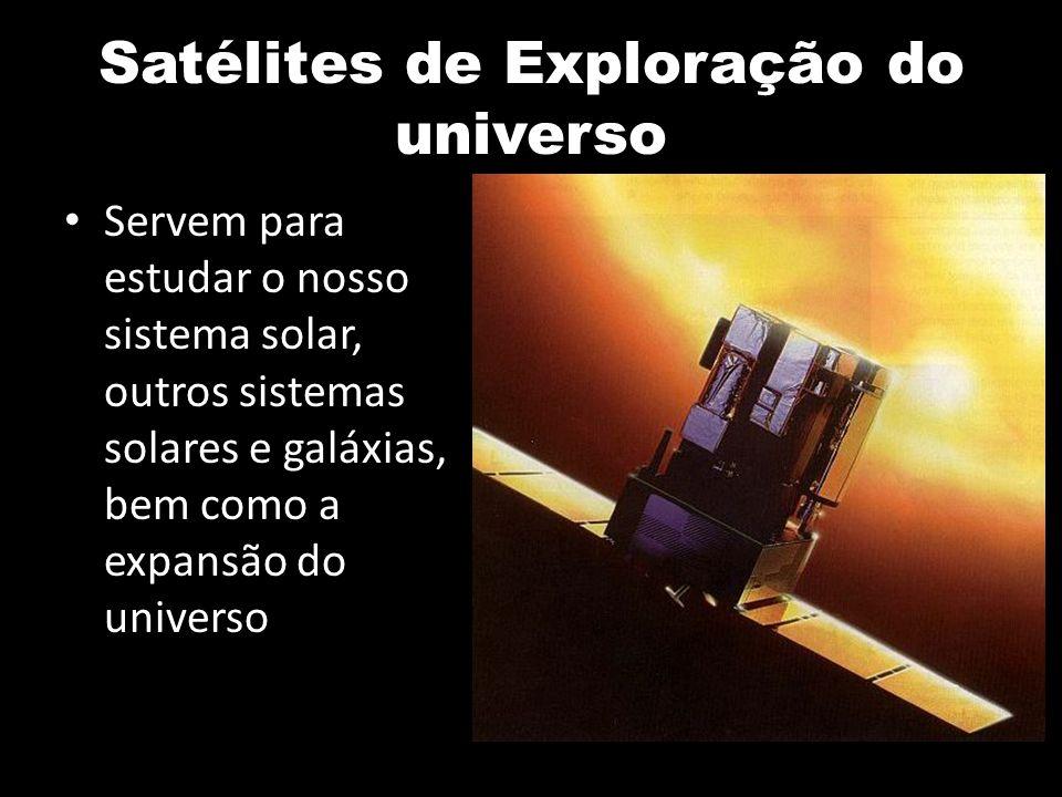 Satélites de Exploração do universo Servem para estudar o nosso sistema solar, outros sistemas solares e galáxias, bem como a expansão do universo